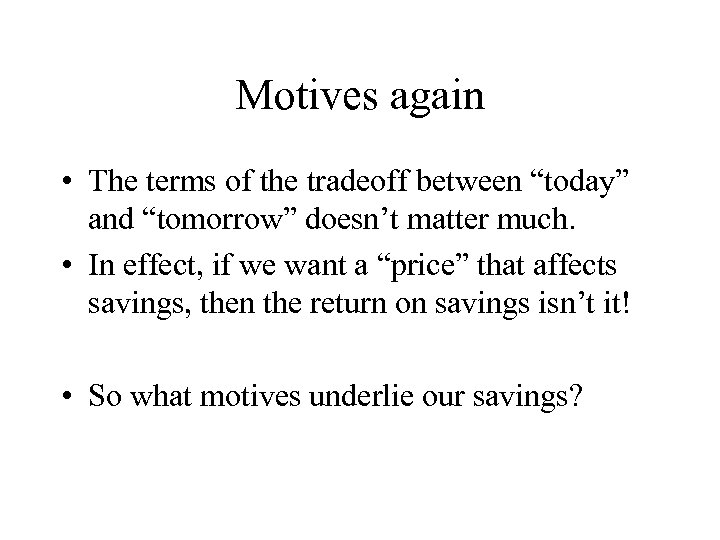 "Motives again • The terms of the tradeoff between ""today"" and ""tomorrow"" doesn't matter"