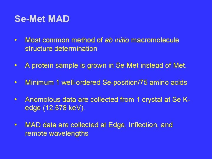 Se-Met MAD • Most common method of ab initio macromolecule structure determination • A