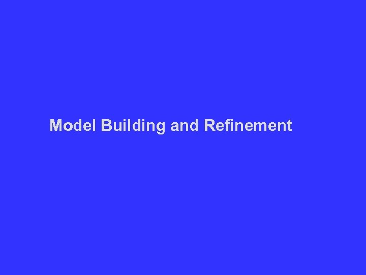 Model Building and Refinement