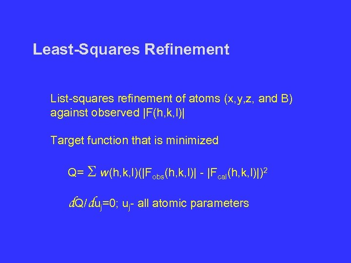 Least-Squares Refinement List-squares refinement of atoms (x, y, z, and B) against observed |F(h,