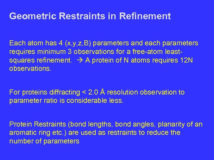 Geometric Restraints in Refinement Each atom has 4 (x, y, z, B) parameters and