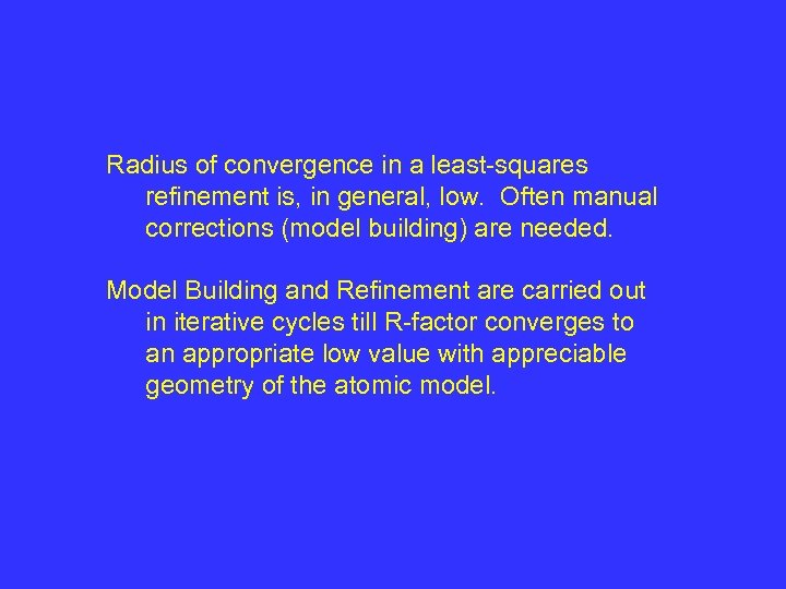 Radius of convergence in a least-squares refinement is, in general, low. Often manual corrections
