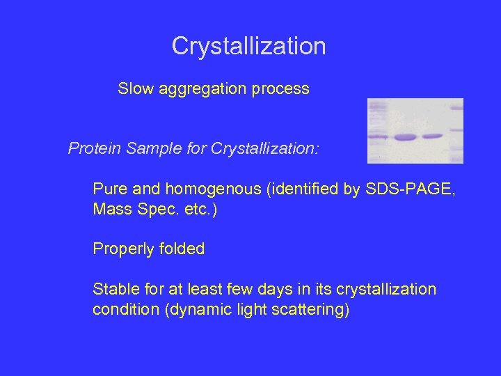 Crystallization Slow aggregation process Protein Sample for Crystallization: Pure and homogenous (identified by SDS-PAGE,