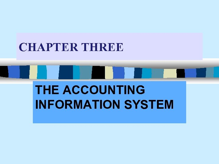 CHAPTER THREE THE ACCOUNTING INFORMATION SYSTEM