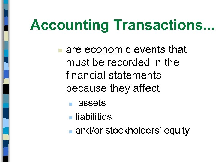 Accounting Transactions. . . n are economic events that must be recorded in the