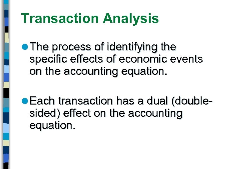 Transaction Analysis l The process of identifying the specific effects of economic events on