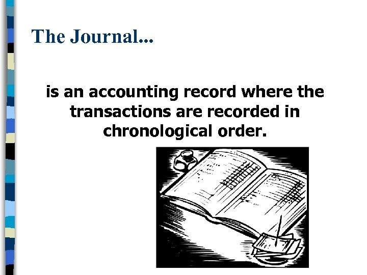 The Journal. . . is an accounting record where the transactions are recorded in