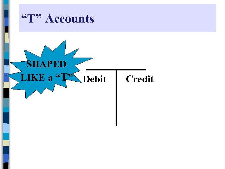 """""""T"""" Accounts SHAPED LIKE a """"T"""" Debit Credit"""