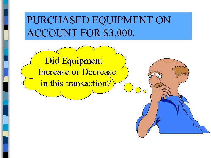 PURCHASED EQUIPMENT ON ACCOUNT FOR $3, 000. Did Equipment Increase or Decrease in this