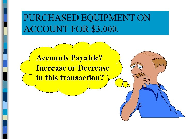 PURCHASED EQUIPMENT ON ACCOUNT FOR $3, 000. Accounts Payable? Increase or Decrease in this