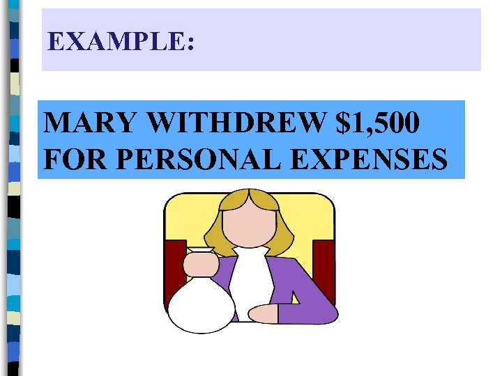 EXAMPLE: MARY WITHDREW $1, 500 FOR PERSONAL EXPENSES