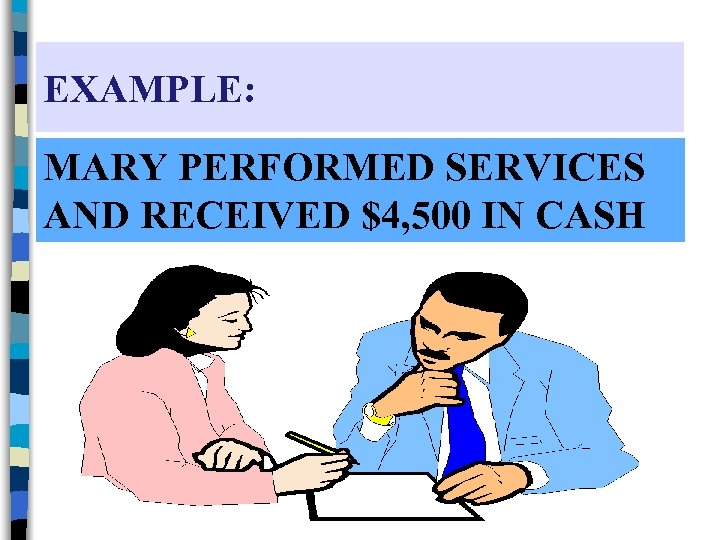 EXAMPLE: MARY PERFORMED SERVICES AND RECEIVED $4, 500 IN CASH