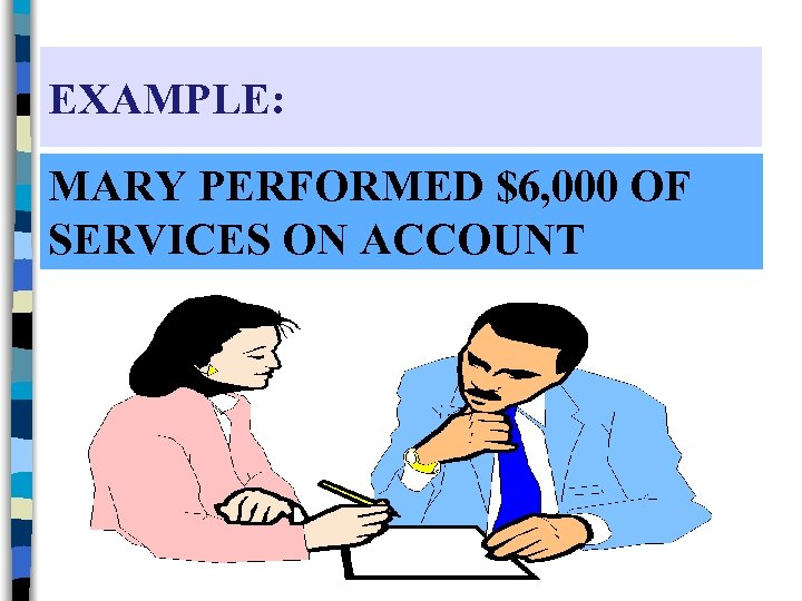 EXAMPLE: MARY PERFORMED $6, 000 OF SERVICES ON ACCOUNT