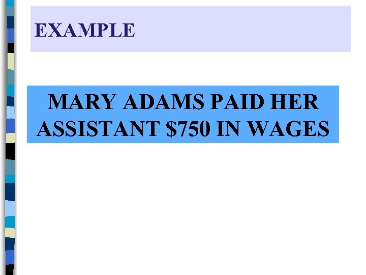 EXAMPLE MARY ADAMS PAID HER ASSISTANT $750 IN WAGES
