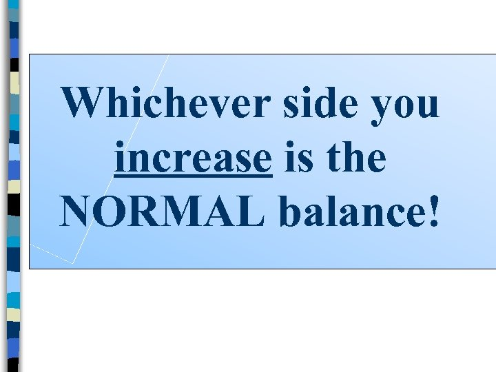 Whichever side you increase is the NORMAL balance!