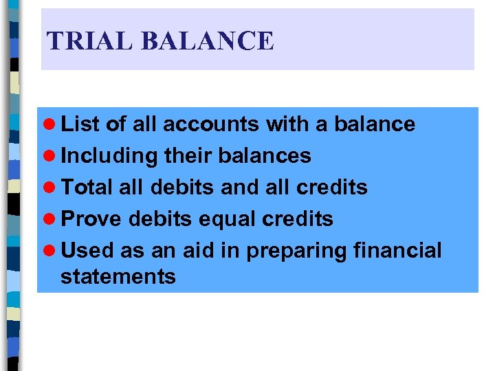 TRIAL BALANCE l List of all accounts with a balance l Including their balances