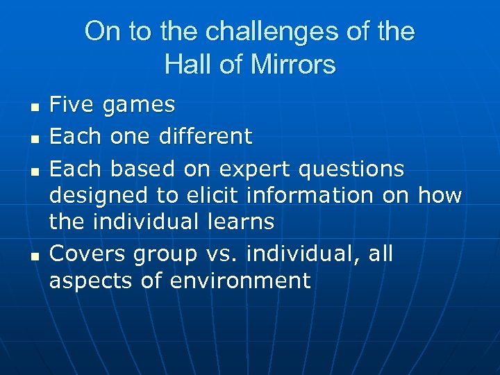 On to the challenges of the Hall of Mirrors n n Five games Each