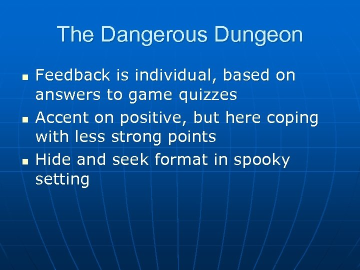 The Dangerous Dungeon n Feedback is individual, based on answers to game quizzes Accent