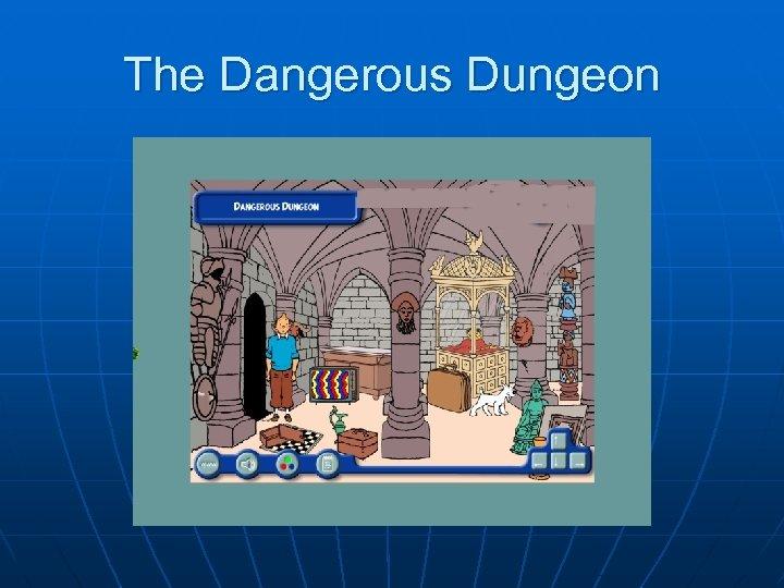 The Dangerous Dungeon