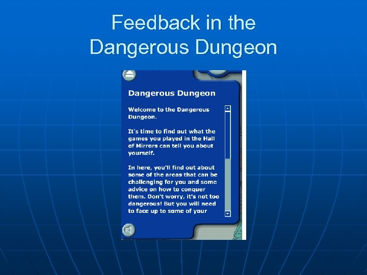 Feedback in the Dangerous Dungeon