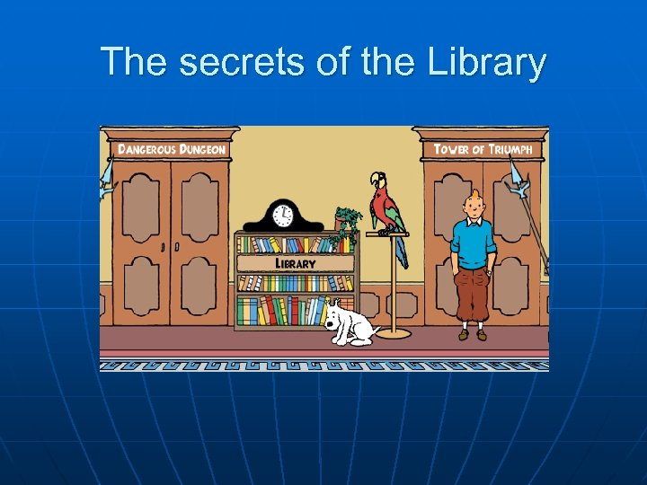 The secrets of the Library