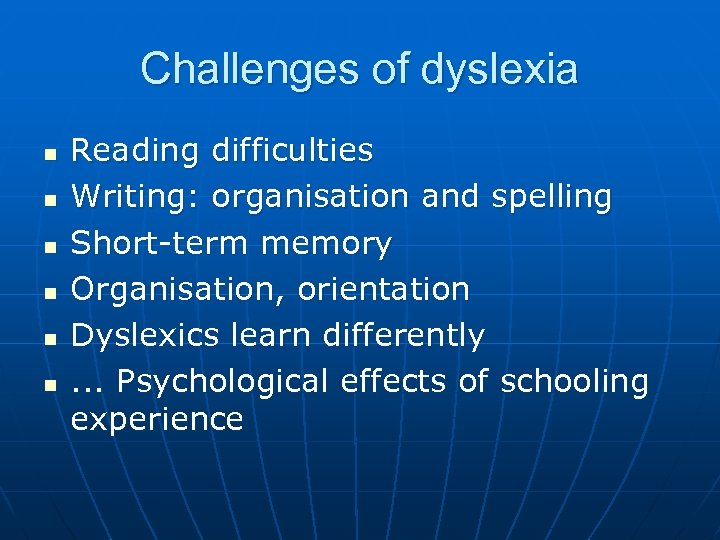 Challenges of dyslexia n n n Reading difficulties Writing: organisation and spelling Short-term memory