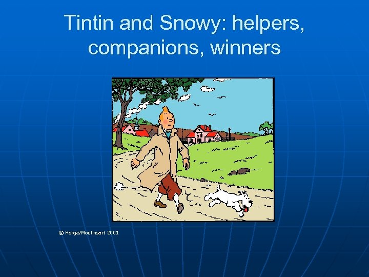 Tintin and Snowy: helpers, companions, winners © Hergé/Moulinsart 2001 Hergé/