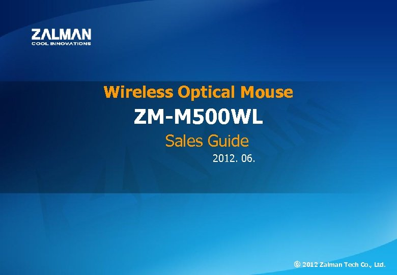 ZM-M 500 WL Wireless Optical Mouse ZM-M 500 WL Sales Guide 2012. 06. ⓒ