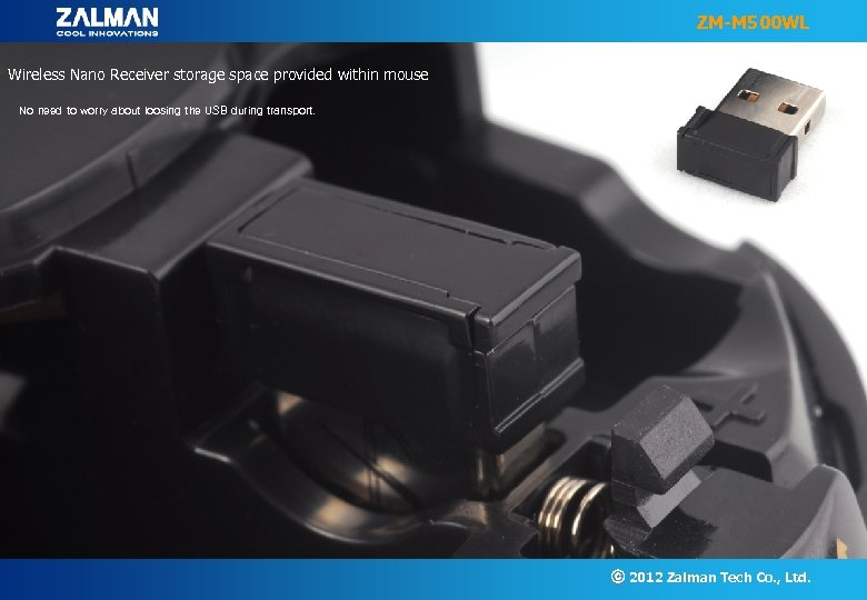 ZM-M 500 WL Wireless Nano Receiver storage space provided within mouse No need to