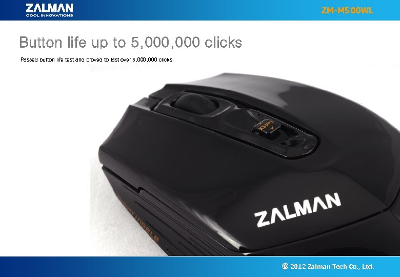 ZM-M 500 WL Button life up to 5, 000 clicks Passed button life test