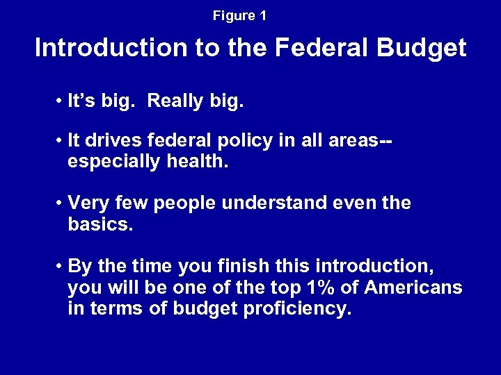 Figure 1 Introduction to the Federal Budget • It's big. Really big. • It