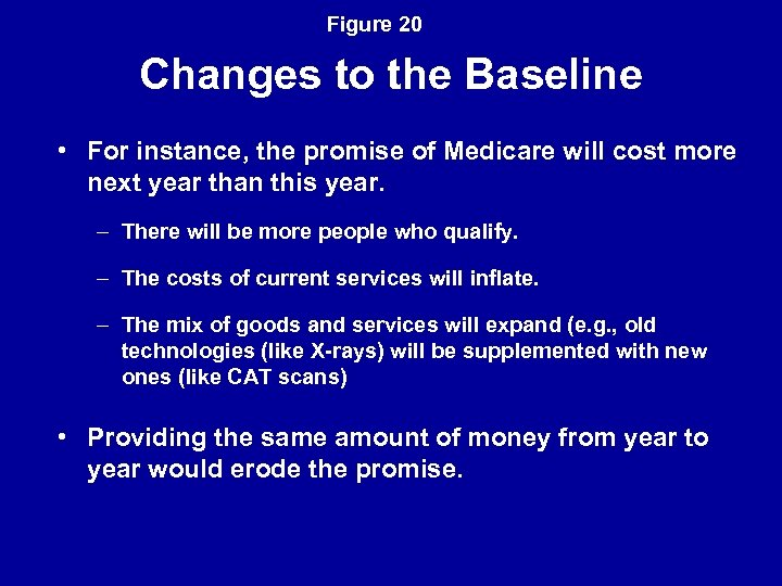 Figure 20 Changes to the Baseline • For instance, the promise of Medicare will