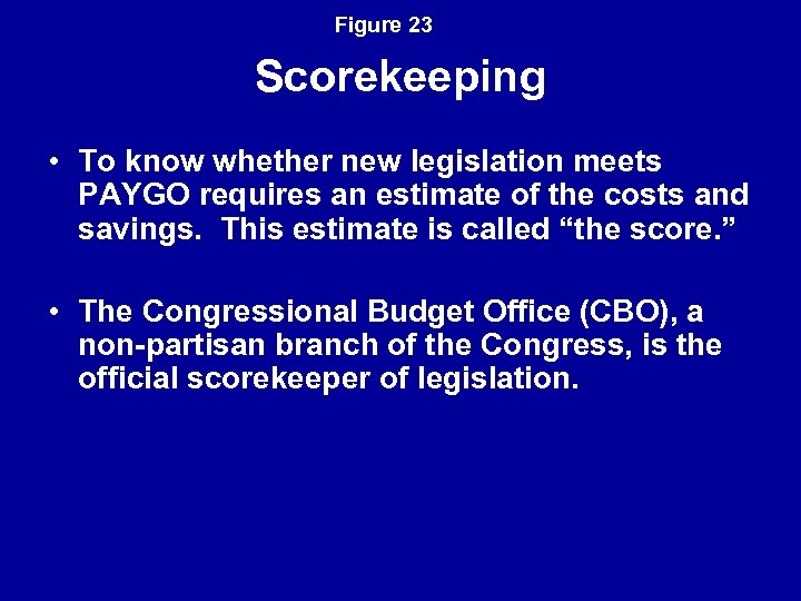Figure 23 Scorekeeping • To know whether new legislation meets PAYGO requires an estimate