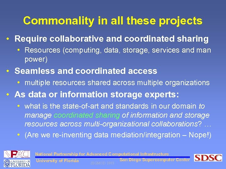 Commonality in all these projects • Require collaborative and coordinated sharing • Resources (computing,