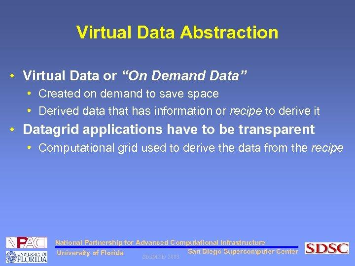 "Virtual Data Abstraction • Virtual Data or ""On Demand Data"" • Created on demand"