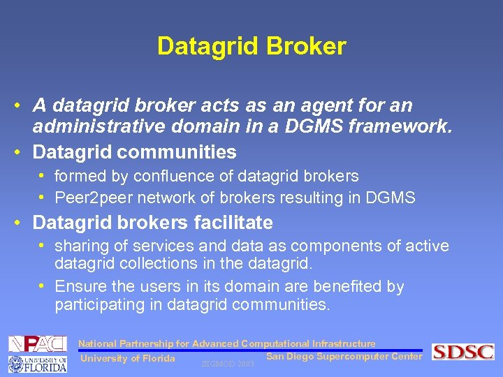 Datagrid Broker • A datagrid broker acts as an agent for an administrative domain
