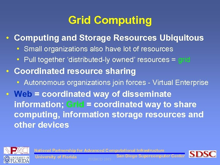 Grid Computing • Computing and Storage Resources Ubiquitous • Small organizations also have lot