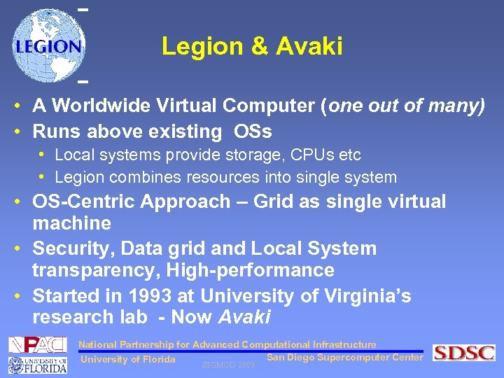Legion & Avaki • A Worldwide Virtual Computer (one out of many) • Runs