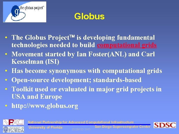 Globus • The Globus Project is developing fundamental technologies needed to build computational grids