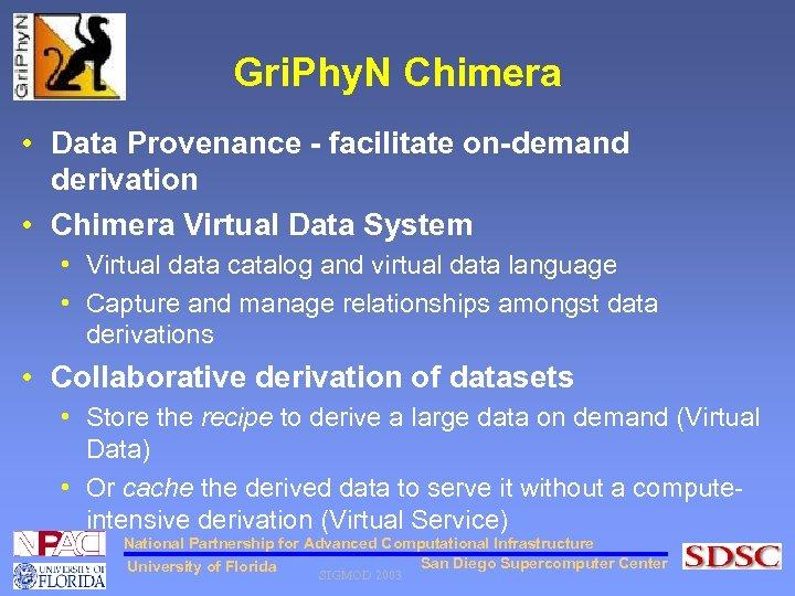 Gri. Phy. N Chimera • Data Provenance - facilitate on-demand derivation • Chimera Virtual