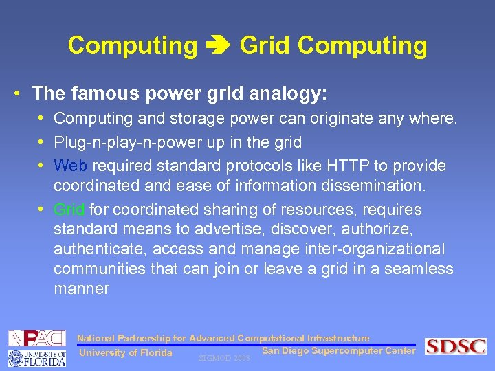 Computing Grid Computing • The famous power grid analogy: • Computing and storage power