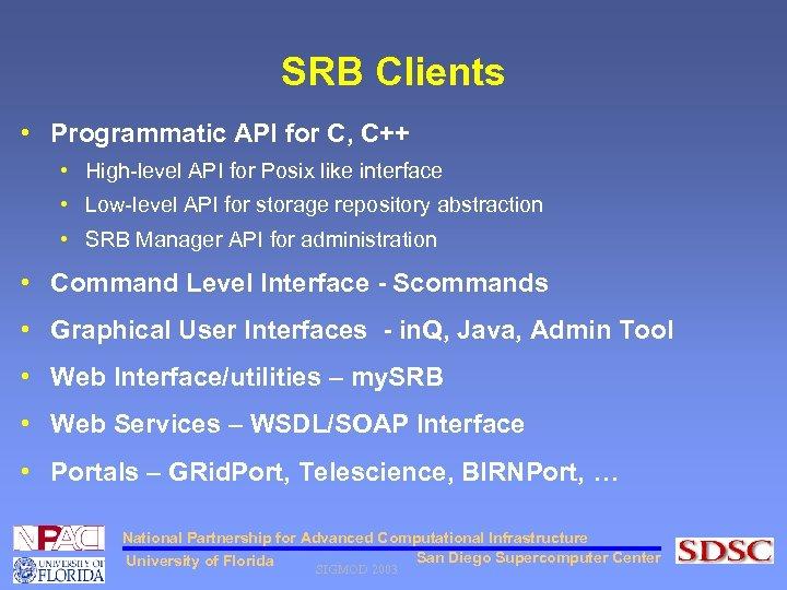 SRB Clients • Programmatic API for C, C++ • High-level API for Posix like