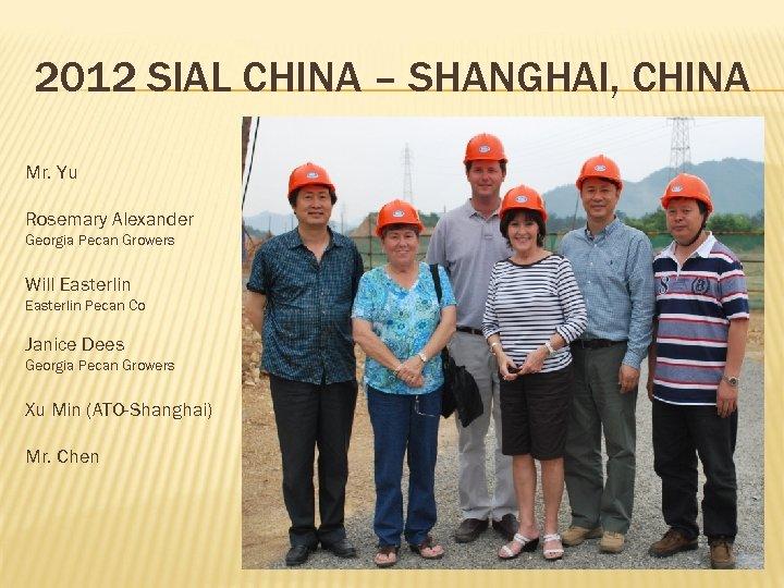 2012 SIAL CHINA – SHANGHAI, CHINA Mr. Yu Rosemary Alexander Georgia Pecan Growers Will
