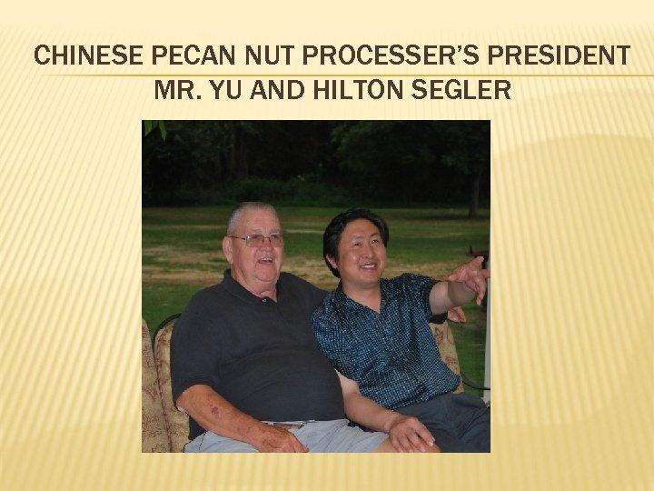 CHINESE PECAN NUT PROCESSER'S PRESIDENT MR. YU AND HILTON SEGLER