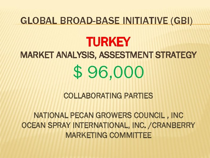 GLOBAL BROAD-BASE INITIATIVE (GBI) TURKEY MARKET ANALYSIS, ASSESTMENT STRATEGY $ 96, 000 COLLABORATING PARTIES