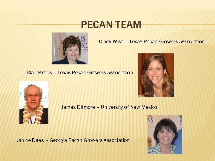 PECAN TEAM Cindy Wise – Texas Pecan Growers Association Blair Krebs – Texas Pecan