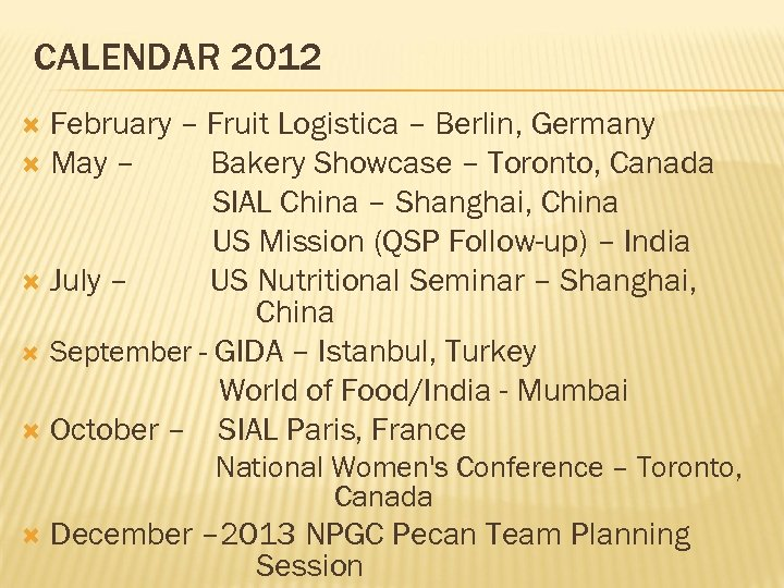 CALENDAR 2012 February – Fruit Logistica – Berlin, Germany May – Bakery Showcase –