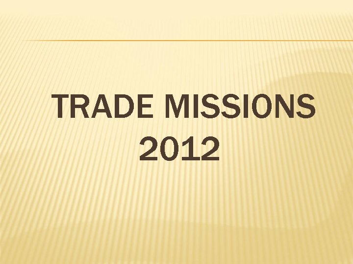 TRADE MISSIONS 2012