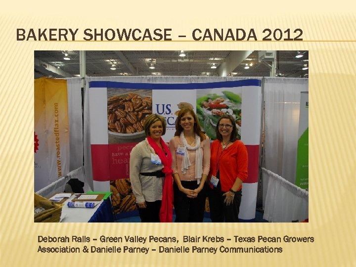 BAKERY SHOWCASE – CANADA 2012 Deborah Ralls – Green Valley Pecans, Blair Krebs –