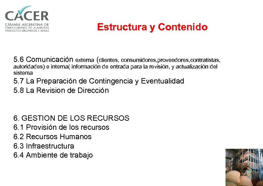 Estructura y Contenido 5. 6 Comunicación externa (clientes, consumidores, proveedores, contratistas, autoridades) e interna(